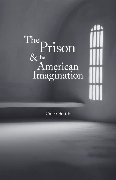 The Prison and the American Imagination, by Caleb Carr. Yale University Press, September 2009