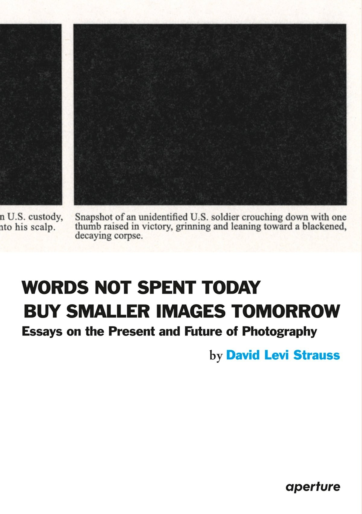 abu ghraib prison photography david levi strauss words not spent today